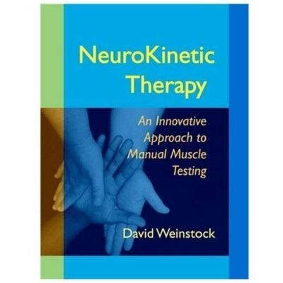 NeuroKinetic Therapy: An Innovative Approach to Manual Muscle Testing by Weinst