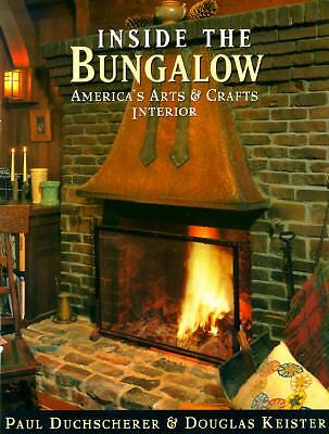 Inside the Bungalow: America's Arts and Crafts Interior by Paul Duchscherer