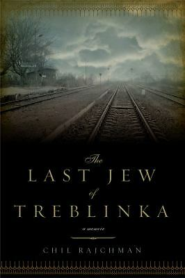 The Last Jew of Treblinka: A Memoir by Rajchman, Chil