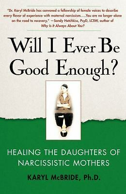 Will I Ever Be Good Enough?: Healing the Daughters of Narcissistic Mothers by M