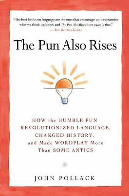 The Pun Also Rises: How the Humble Pun Revolutionized Language, Changed History