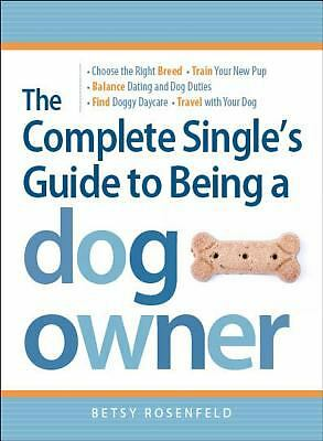 NEW - The Complete Single's Guide to Being a Dog Owner: Choose the Right Breed
