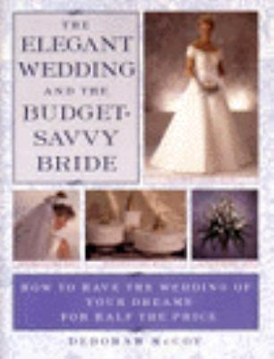 The Elegant Wedding and the Budget-Savvy Bride: How to Have the Wedding of Your