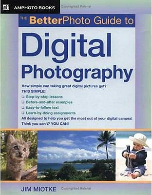 The Betterphoto Guide to Digital Photography by Jim Miotke (2005, Paperback)