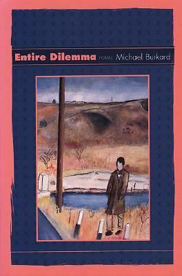 Entire Dilemma: Poems by Burkard, Michael