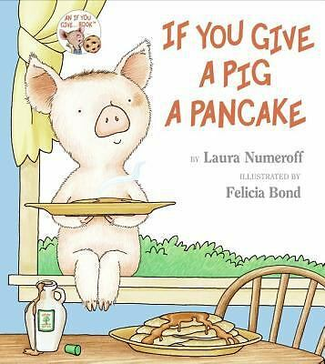 If You Give a Pig a Pancake: Numeroff, Laura