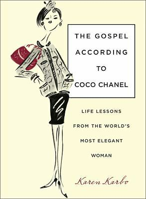 The Gospel According to Coco Chanel: Life Lessons from the World's Most Elegant