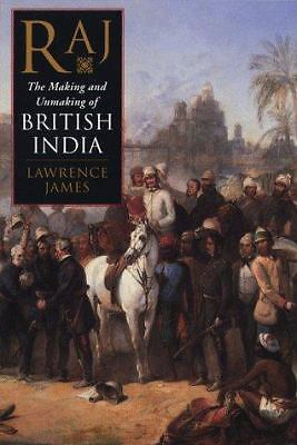 Raj : The Making and Unmaking of British India by Lawrence James (1998,...