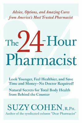 The 24-Hour Pharmacist: Advice, Options, and Amazing Cures from America's Most
