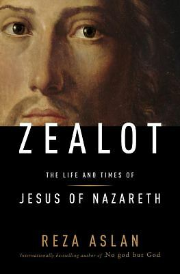 Zealot: The Life and Times of Jesus of Nazareth by Aslan, Reza