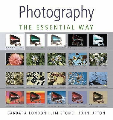 Photography: The Essential Way by London, Barbara, Stone, Jim, Upton, John