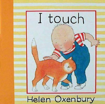 I Touch (Baby Beginner Board Books) by Oxenbury, Helen