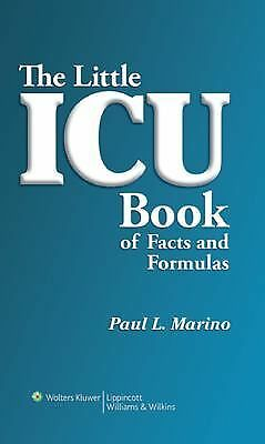 The Little ICU Book of Facts and Formulas by Marino MD  PhD  FCCM, Paul L.