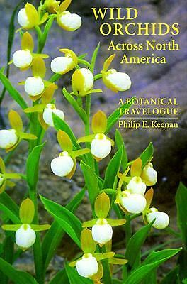 Wild Orchids Across North America: A Botanical Travelogue by Keenan, Phillip E.