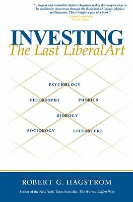 Investing: The Last Liberal Art by Hagstrom, Robert G.