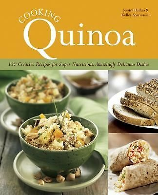 Quinoa Cuisine: 150 Creative Recipes for Super Nutritious, Amazingly Delicious