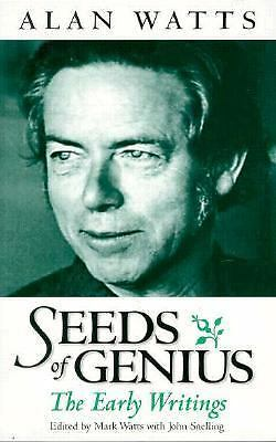 Seeds of Genius: The Early Writings of Alan Watts by Watts, Alan, Snelling, Joh