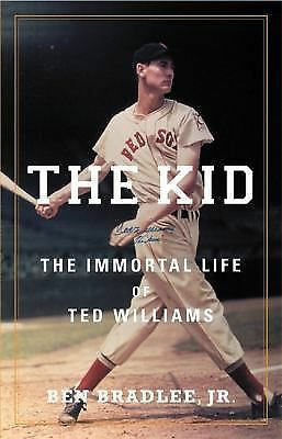 The Kid: The Immortal Life of Ted Williams by Ben Bradlee Jr.