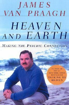 Heaven and Earth: Making the Psychic Connection by Van Praagh, James