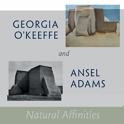 Georgia O'Keeffe and Ansel Adams: Natural Affinities by Georgia O'Keeffe Museum