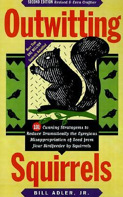 Outwitting Squirrels: 101 Cunning Stratagems to Reduce Dramatically the Egregio
