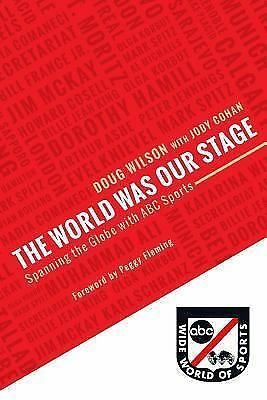 The World Was Our Stage: Spanning the Glove with ABC Sports by Doug Wilson