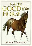For the Good of the Horse by Wanless, Mary