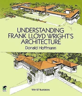 Understanding Frank Lloyd Wright's Architecture (Dover Architecture) by Hoffman