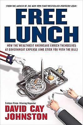 Free Lunch: How the Wealthiest Americans Enrich Themselves at Government Expens