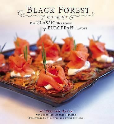Black Forest Cuisine: The Classic Blending of European Flavors by Staib, Walter