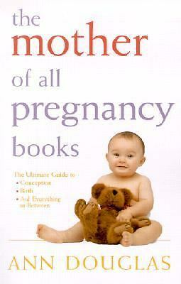 The Mother of all Pregnancy Books by Douglas, Ann