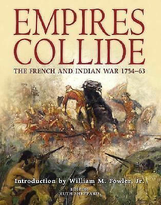 Empires Collide: The French and Indian War 1754-63 by