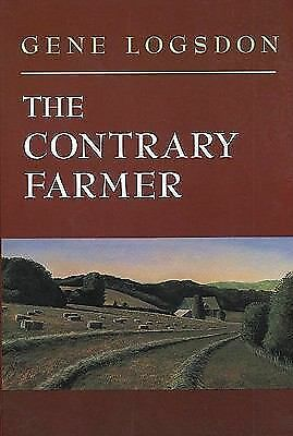 The Contrary Farmer (Real Goods Independent Living Book) by Logsdon, Gene