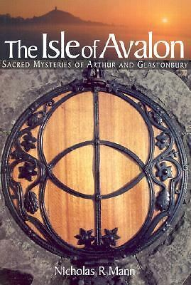 The Isle of Avalon Sacred Mysteries of Arthur and Glastonbury by Mann, Nicholas