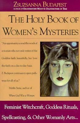 The Holy Book of Women's Mysteries: Feminist Witchcraft, Goddess Rituals, Spell