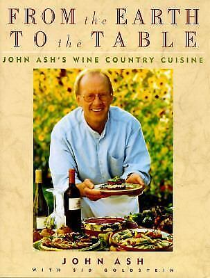 From th Earth to the Table: John Ash's Wine Country Cuisine/VERY NICE Condition