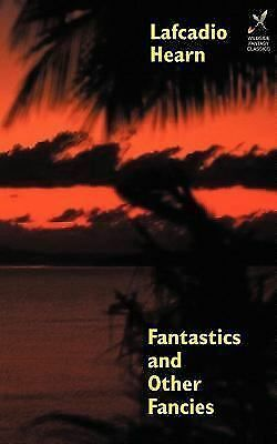 Wildside Fantasy Ser.: Fantastics and Other Fancies by Lafcadio Hearn (2000,...