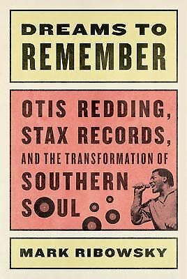 Dreams to Remember: Otis Redding, Stax Records, and the Transformation of South