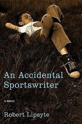 An Accidental Sportswriter : A Memoir by Robert Lipsyte (2011, Hardcover)