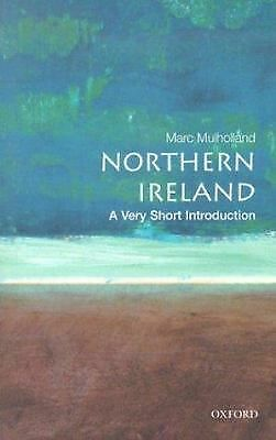 Northern Ireland: A Very Short Introduction (Very Short Introductions) by Marc