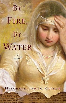 By Fire, by Water by Mitchell James Kaplan (2010, Paperback)