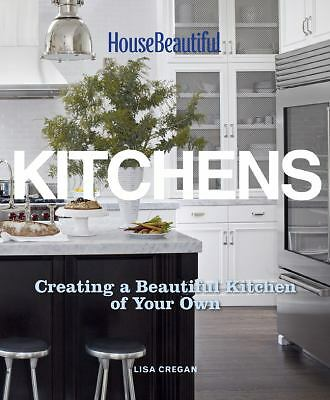 House Beautiful Kitchens: Creating a Beautiful Kitchen of Your Own by Cregan, L