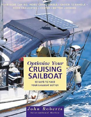 Optimize Your Cruising Sailboat: 101 Ways to Make Your Sailboat Better by Rober