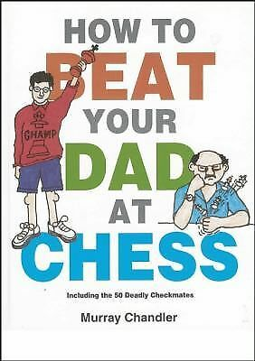 How to Beat Your Dad at Chess (Gambit Chess) by Chandler, Murray