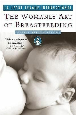 The Womanly Art of Breastfeeding: Seventh Revised Edition (La Leche League Inte