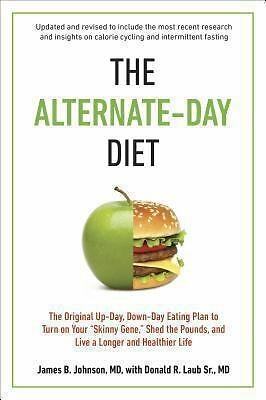 The Alternate-Day Diet Revised : The Original Up-Day, Down-Day Eating Plan to...