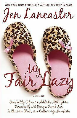 My Fair Lazy : One Reality Television Addict's Attempt to Discover If Not...