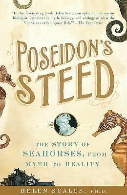 Poseidon's Steed : The Story of Seahorses, from Myth to Reality by Helen...