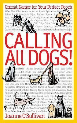 Calling All Dogs! : Grrreat Names for Your Perfect Pooch by Joanne O'Sullivan...