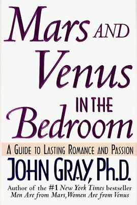 Mars and Venus in the Bedroom : A Guide to Lasting Romance and Passion by...